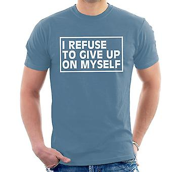 I Refuse To Give Up On Myself Gym Inspiration Men's T-Shirt