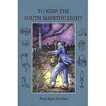 To Keep the South Manitou Light by Anna Egan Smucker - 9780814332351