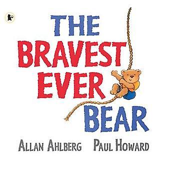 The Bravest Ever Bear by Allan Ahlberg - Paul Howard - 9781406328073