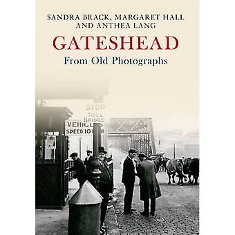 Gateshead from Old Photographs by Sandra Brack - Margaret Hall - Anth