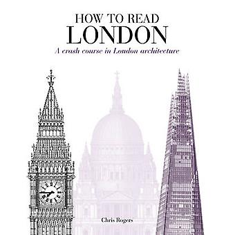 How to Read London - A Crash Course in London Architecture by Chris Ro