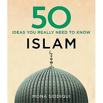 50 Islam Ideas You Really Need to Know by Mona Siddiqui - 97817842961