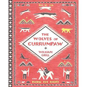 The Wolves of Currumpaw by William Grill - 9781909263833 Book