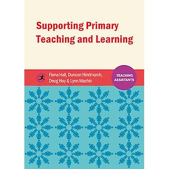 Supporting Primary Teaching and Learning by Fiona Hall - Duncan Hindm