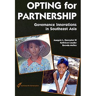 Opting for Partnership - Governance Innovations in Southeast Asia by J