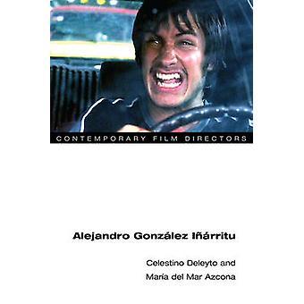 Alejandro Gonzalez Inarritu av Celestino Deleyto - Maria del Mar Azco