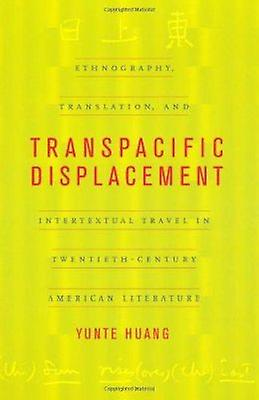 Transpacific Displacement - Ethnography - Translation and Intertextual