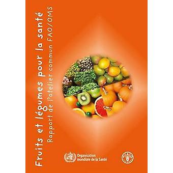 Fruits et Lugumes Pour la Santu - Rapport de l'Atelier Conjoint FAO/OM