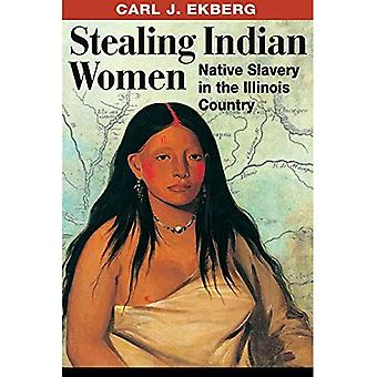 Stealing Indian Women: Native Slavery in the Illinois Country