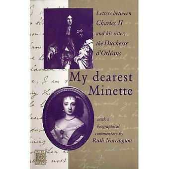 My Dearest Minette: Letters Between Charles II and His Sister Henrietta, Duchesse d'Orleans