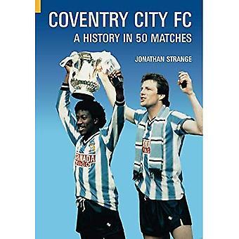 Coventry City FC: Una historia en 50 partidos (partidos Classic Series)