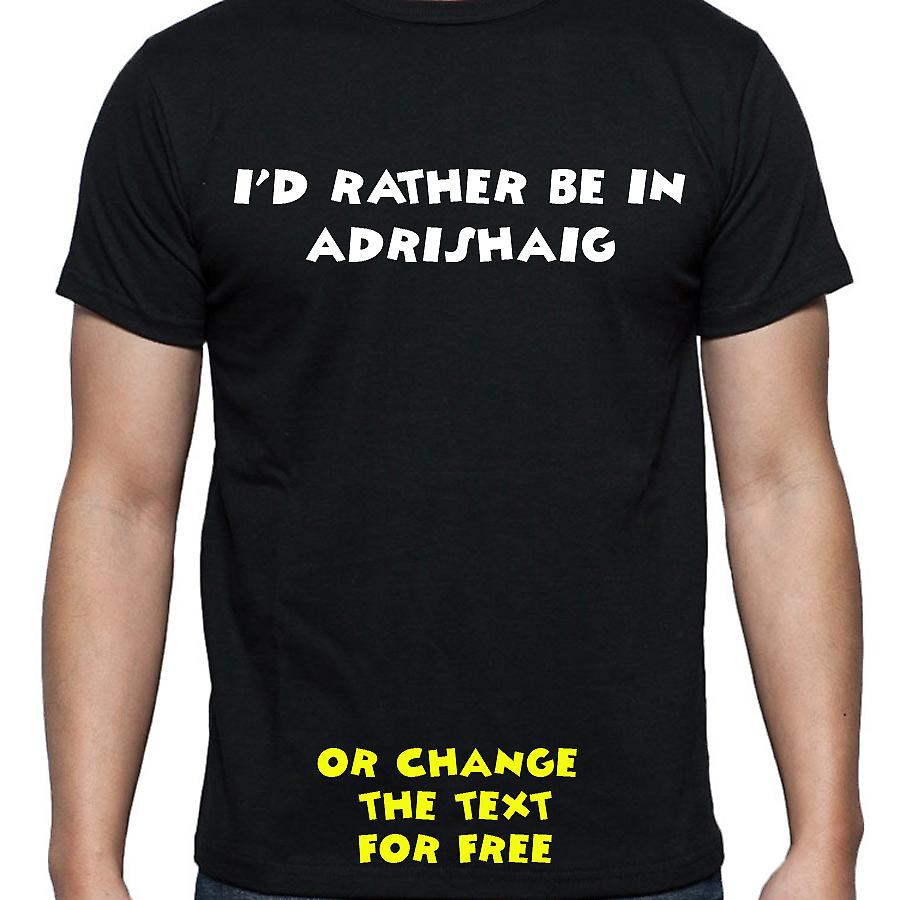 I'd Rather Be In Adrishaig Black Hand Printed T shirt