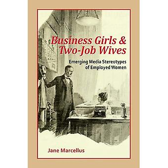 Business Girls and Two-Job Wives: Emerging Media Stereotypes of Employed Women (Hampton Press Communication)