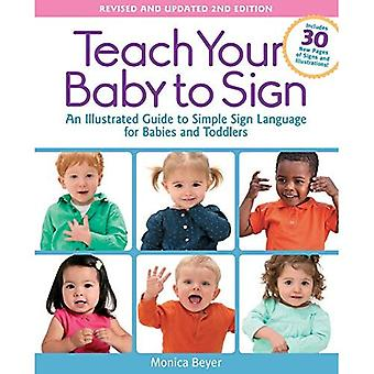 Teach Your Baby to Sign, Revised and Updated 2nd Edition: An Illustrated Guide to Simple Sign Language for Babies...