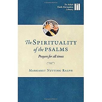 The Spirituality of the Psalms the Spirituality of the Psalms: Prayers for All Times Prayers for All Times (Adult...