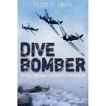 Dive Bomber: Aircraft, Technology and Tactics in World War II
