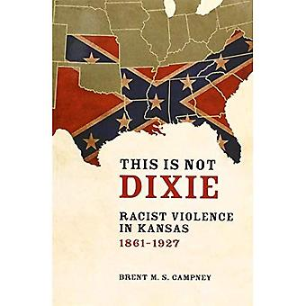 This Is Not Dixie: Racist Violence in Kansas, 1861-1927