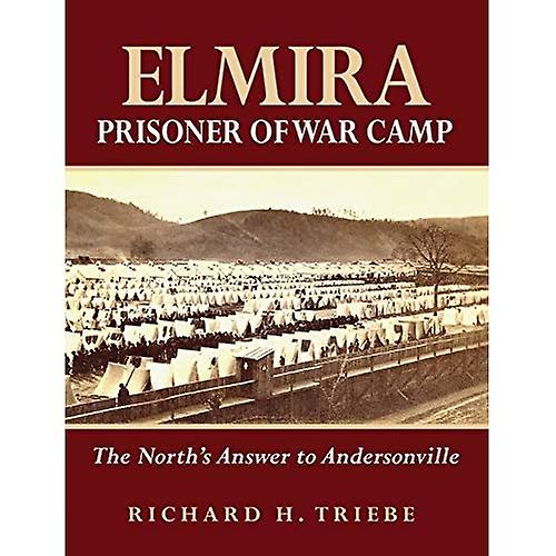 Elmira Prisoner of War Camp  The North& 039;s Answer to Andersonville