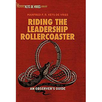 Riding the Leadership Rollercoaster - An observer's guide by Manfred F