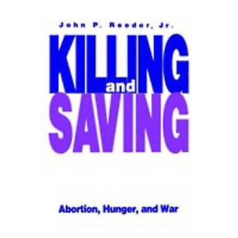 Killing and Saving Abortion Hunger and War by Reeder & John P. & Jr.