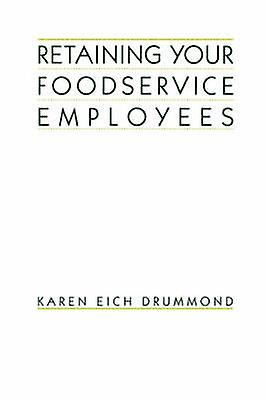 Retaining Your Foodservice Employees 40 Ways to Better Employee Relations by Drummond & Karen Eich