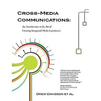 CrossMedia Communications an Introduction to the Art of Creating Integrated Media Experiences by Davidson & Drew