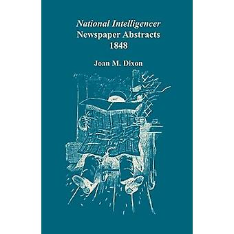 National Intelligencer Newspaper Abstracts 1848 by Dixon & Joan M.