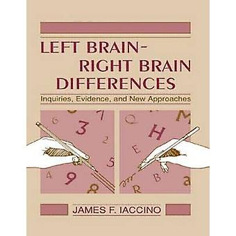 Left Brain  Right Brain Differences Inquiries Evidence and New Approaches by Iaccino & James F.