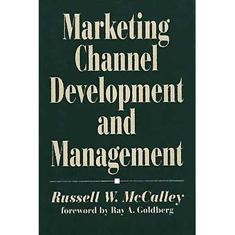 Marketing Channel Development and Management by McCalley & Russell W.