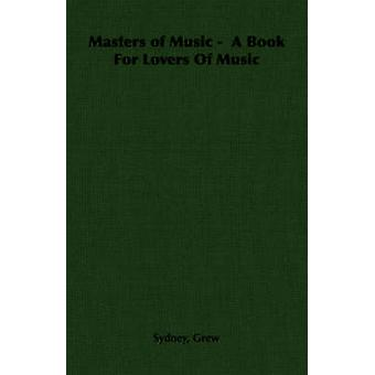Masters of Music   A Book For Lovers Of Music by Grew & Sydney