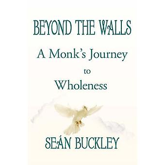 BEYOND THE WALLS  A Monks Journey to Wholeness by Buckley & Sen