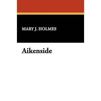 Aikenside by Holmes & Mary J.
