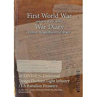 20 DIVISION Divisional Troops Durham Light Infantry 11th Battalion Pioneers  21 July 1915  24 June 1919 First World War War Diary WO9521082 by WO9521082