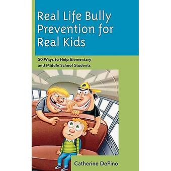 Vraie vie Bully Prevention for Real Kids 50 Ways to Help primaires et collégiens par DePino & Catherine