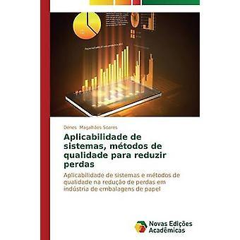 Aplicabilidade de sistemas mtodos de qualidade para reduzir perdas by Magalhes Soares Denes