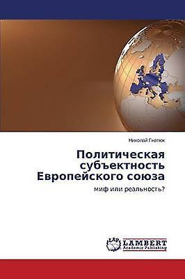 Politicheskaya subektnost Evropeyskogo soyuza by Gnatyuk Nikolay