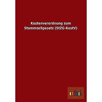 Kostenverordnung Zum Stammzellgesetz StzgKostv by Ohne Autor