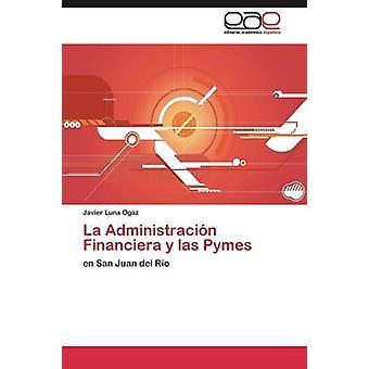 La Administracin Financiera y las Pymes by Luna Ogaz Javier