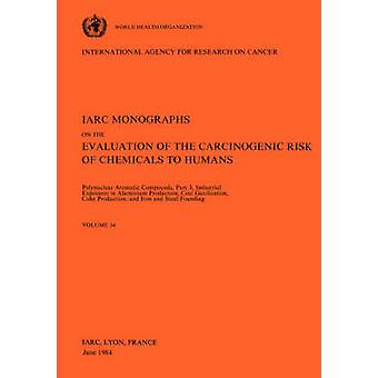 Vol 34 IARC Monographs Polynuclear Aromatic Compounds Part 3 Industrial Exposures in Aluminium Production Coal Gasification Coke Production and Iron and Steel Founding by IARC