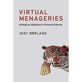 Virtual Menageries: Animals as Mediators in Network Cultures (Leonardo)