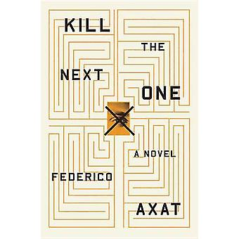 Kill the Next One by Federico Axat - 9780316354219 Book