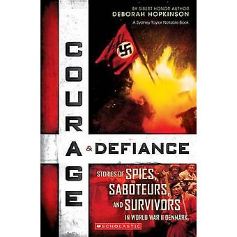 Courage & Defiance  - Spies - Saboteurs - and Survivors in WWII Denmar