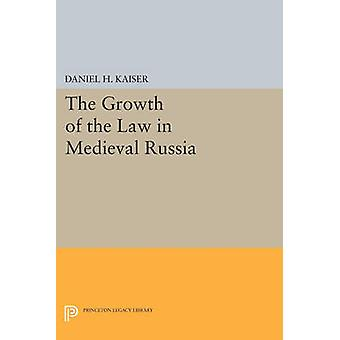 The Growth of the Law in Medieval Russia by Daniel H. Kaiser - 978069