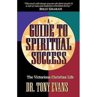 A Guide to Spiritual Success - The Victorious Christian Life by Tony E