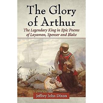 The Glory of Arthur - The Legendary King in Epic Poems of Layamon - Sp