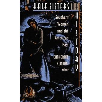 Half Sisters of History - Southern Women and the American Past by Clin