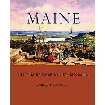 Maine - The Wilder Half of New England by William David Barry - 978088