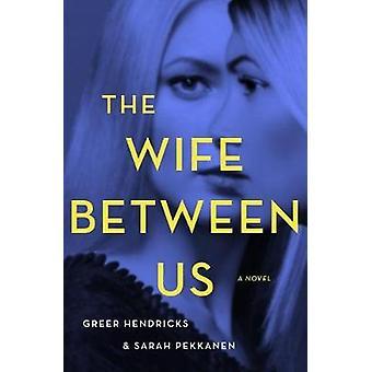 The Wife Between Us by Greer Hendricks - 9781250130921 Book