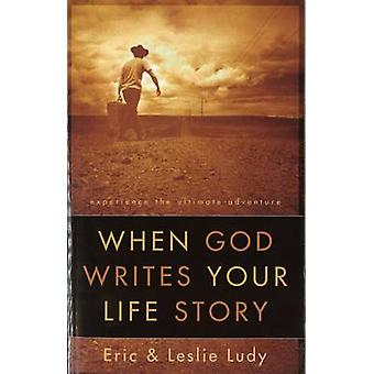 When God Writes Your Life Story - Experience the Ultimate Adventure by