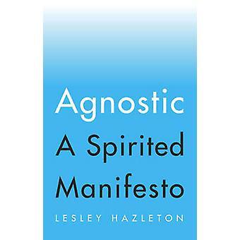 Agnostic - A Spirited Manifesto by Lesley Hazleton - 9781594634130 Book